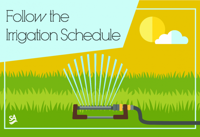 follow the irrigation schedule